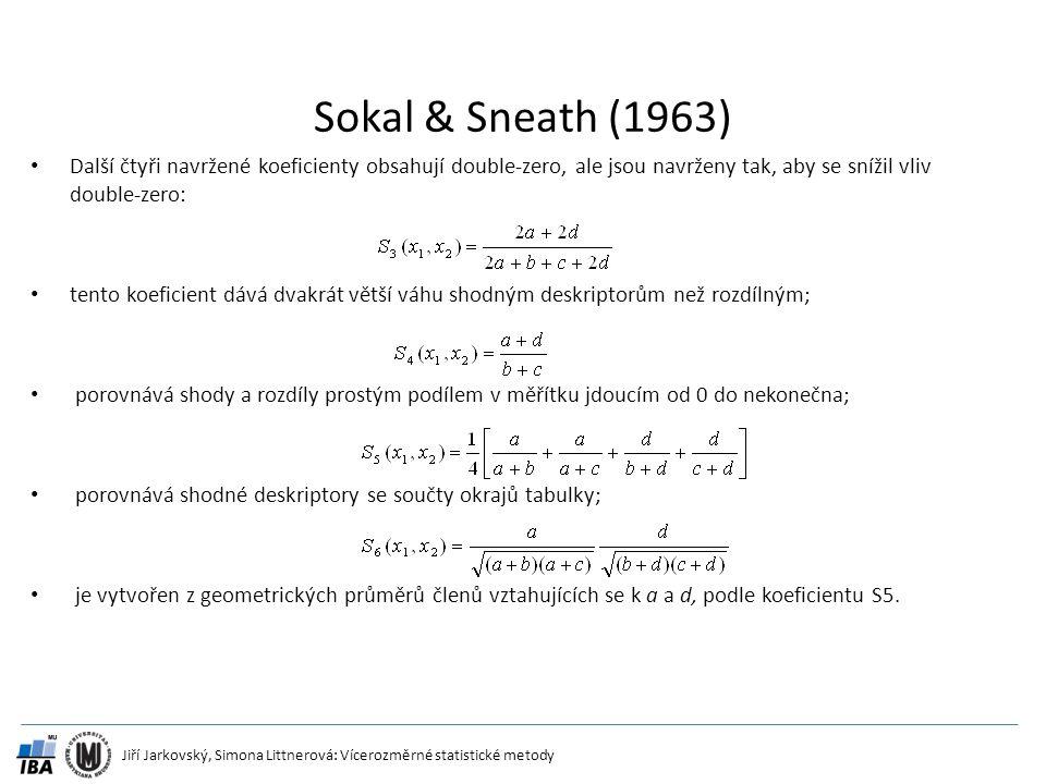 Jiří Jarkovský, Simona Littnerová: Vícerozměrné statistické metody Sokal & Sneath (1963) Další čtyři navržené koeficienty obsahují double-zero, ale js