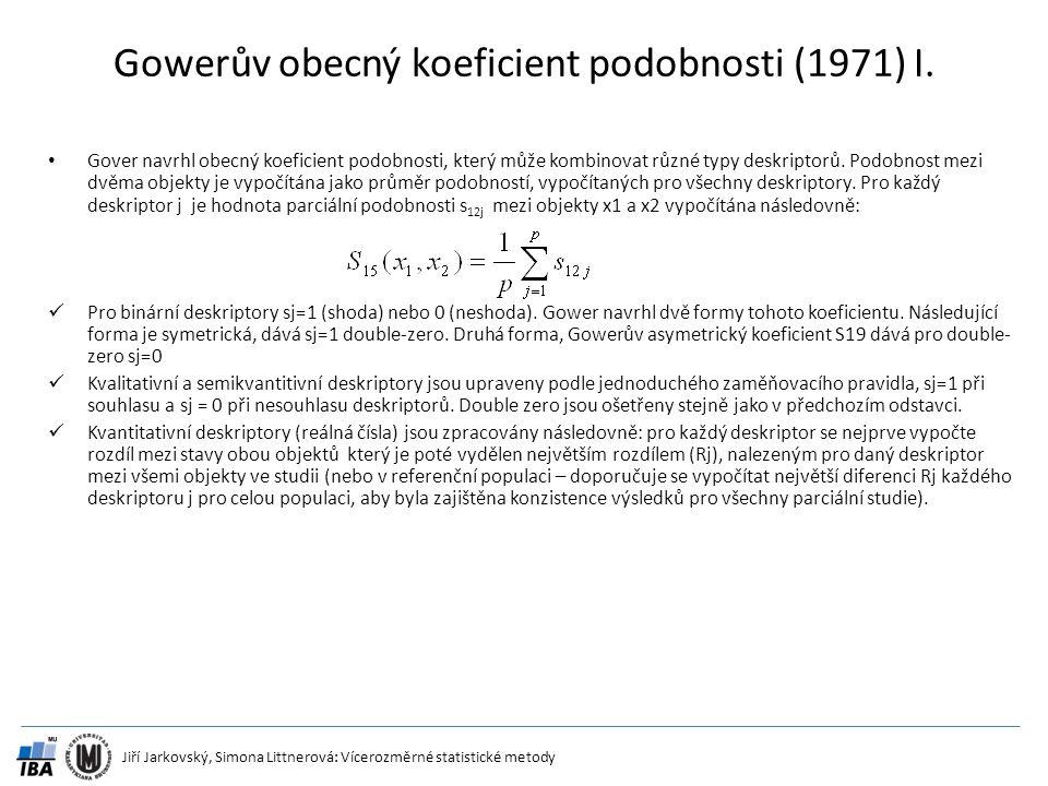 Jiří Jarkovský, Simona Littnerová: Vícerozměrné statistické metody Gowerův obecný koeficient podobnosti (1971) I. Gover navrhl obecný koeficient podob