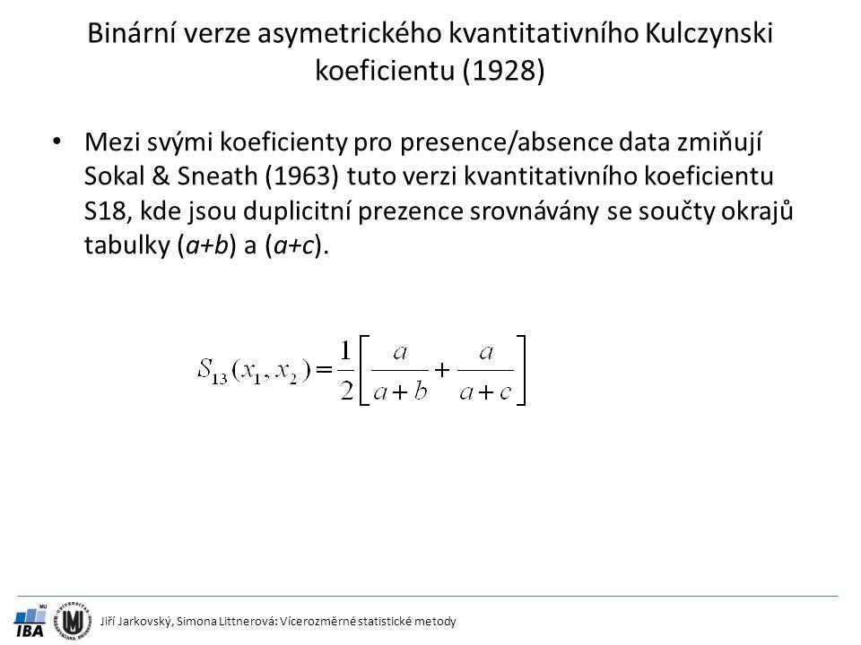 Jiří Jarkovský, Simona Littnerová: Vícerozměrné statistické metody Binární verze asymetrického kvantitativního Kulczynski koeficientu (1928) Mezi svým