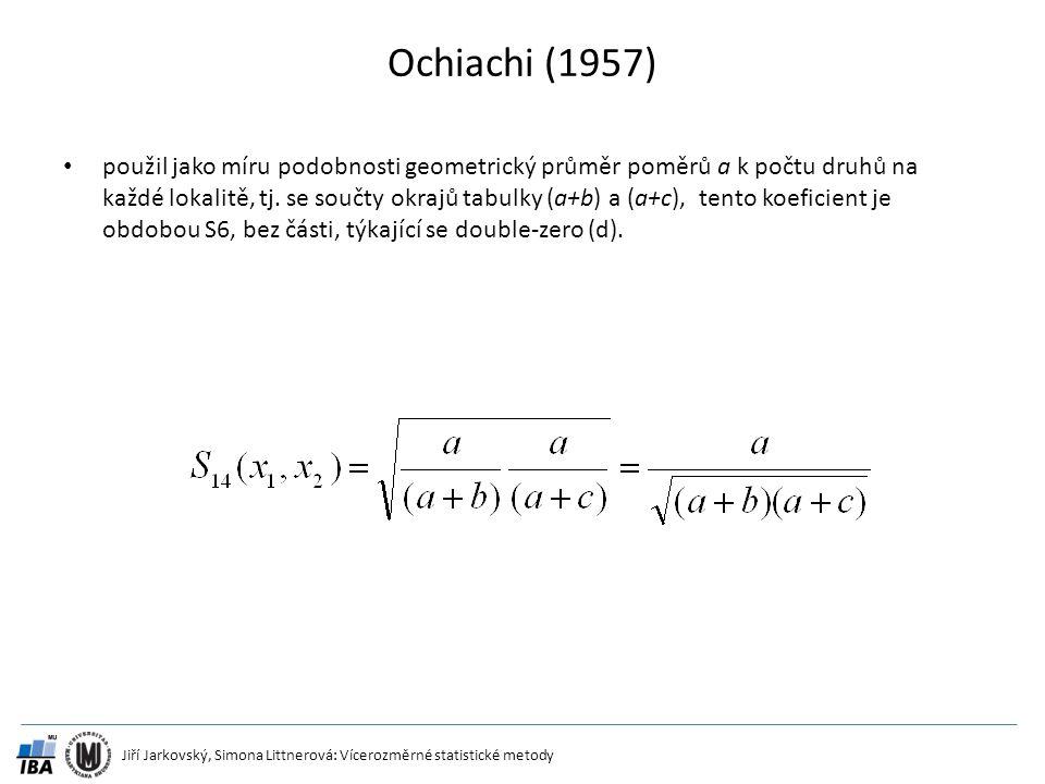 Jiří Jarkovský, Simona Littnerová: Vícerozměrné statistické metody Ochiachi (1957) použil jako míru podobnosti geometrický průměr poměrů a k počtu dru