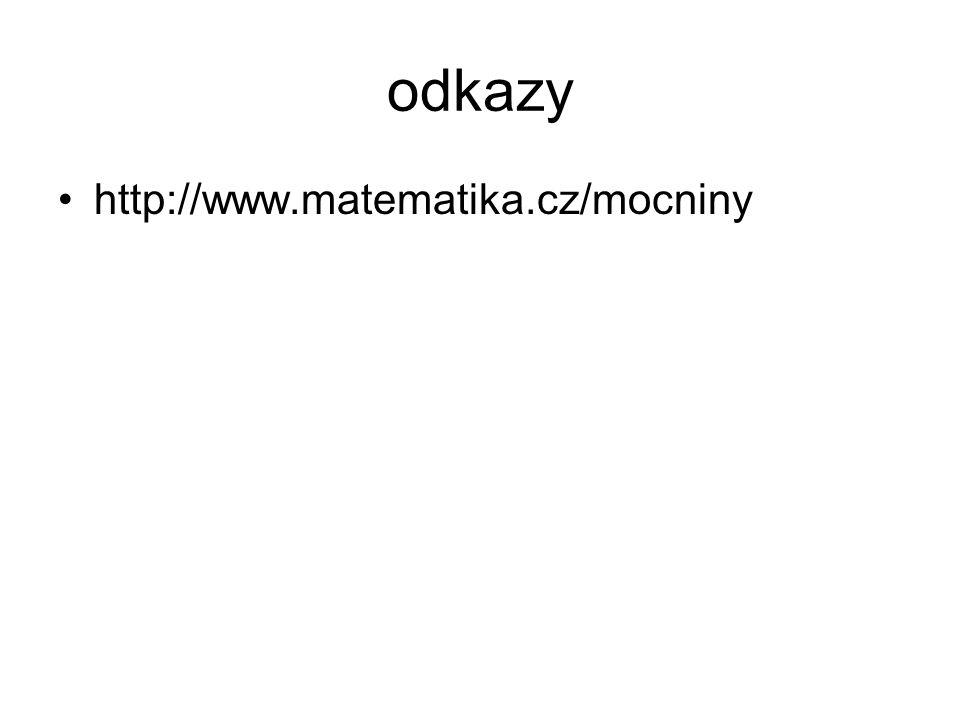 odkazy http://www.matematika.cz/mocniny