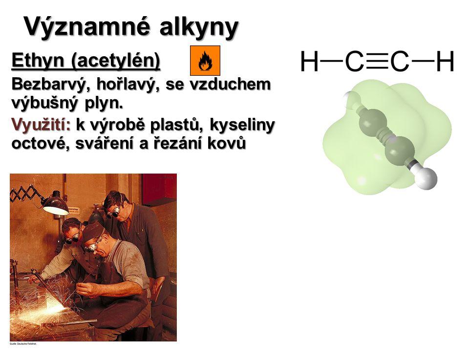 Významné alkyny Ethyn (acetylén) Bezbarvý, hořlavý, se vzduchem výbušný plyn.