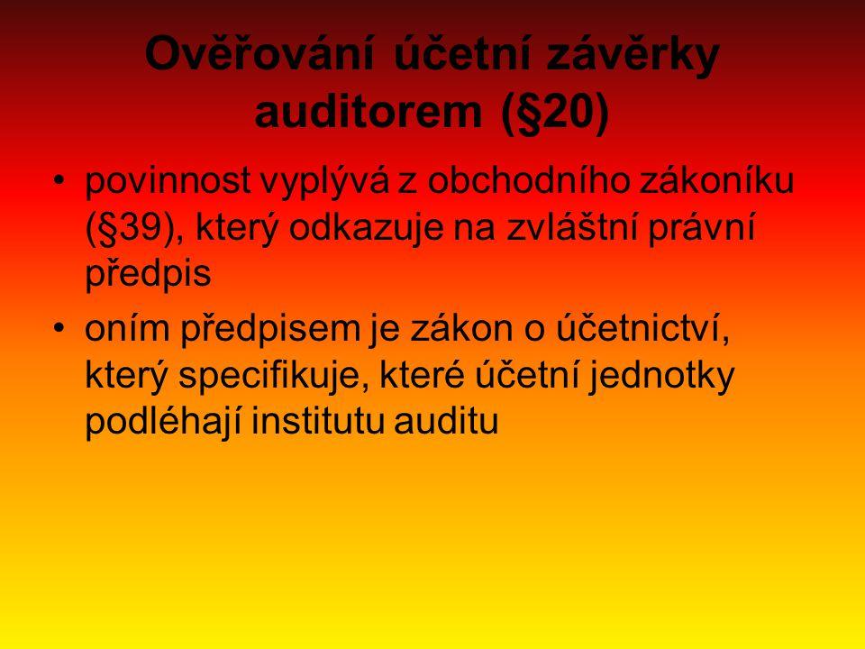 Ověřování účetní závěrky auditorem (§20) povinnost vyplývá z obchodního zákoníku (§39), který odkazuje na zvláštní právní předpis oním předpisem je zákon o účetnictví, který specifikuje, které účetní jednotky podléhají institutu auditu