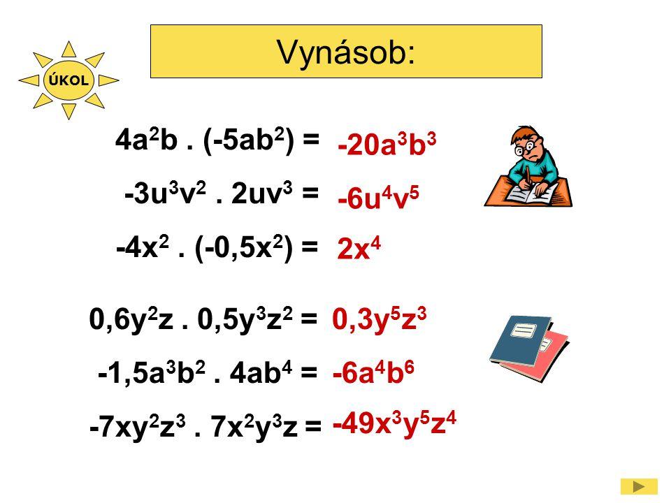 Vynásob: 4a 2 b.(-5ab 2 ) = -3u 3 v 2. 2uv 3 = -4x 2.