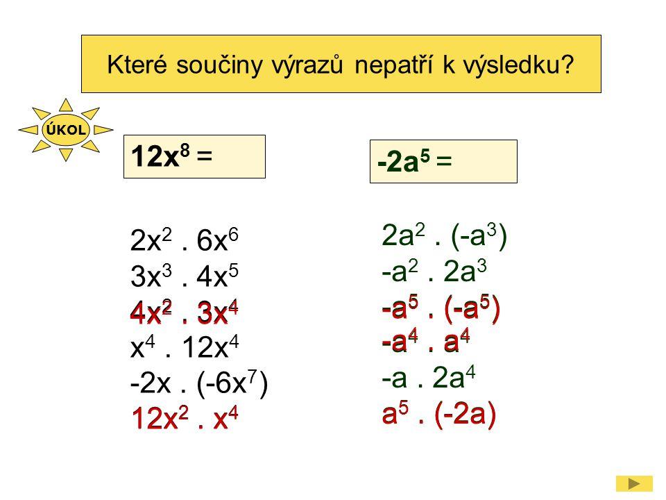 Které součiny výrazů nepatří k výsledku.12x 8 = 2x 2.
