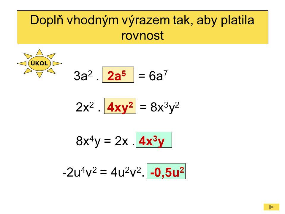 3a 2.= 6a 7 Doplň vhodným výrazem tak, aby platila rovnost 2a 5 8x 4 y = 2x.