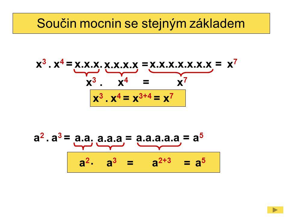 Součin mocnin se stejným základem x 3.x 4 = x3x3 x7x7 x.x.x.