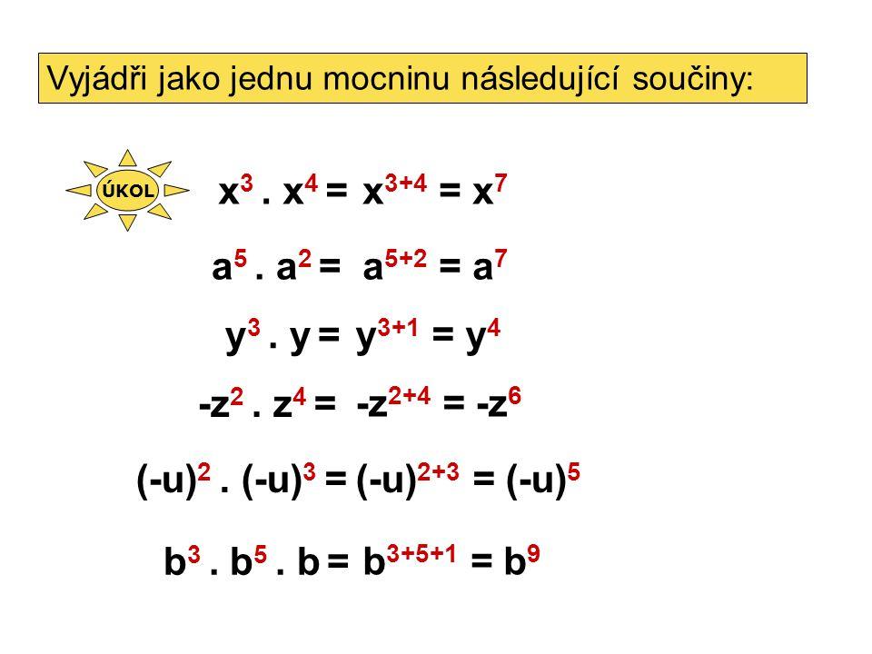 Vynásob: -x 6 a 3.a 5 = u 4. u 2 = y 3. (-y) 4 = c.