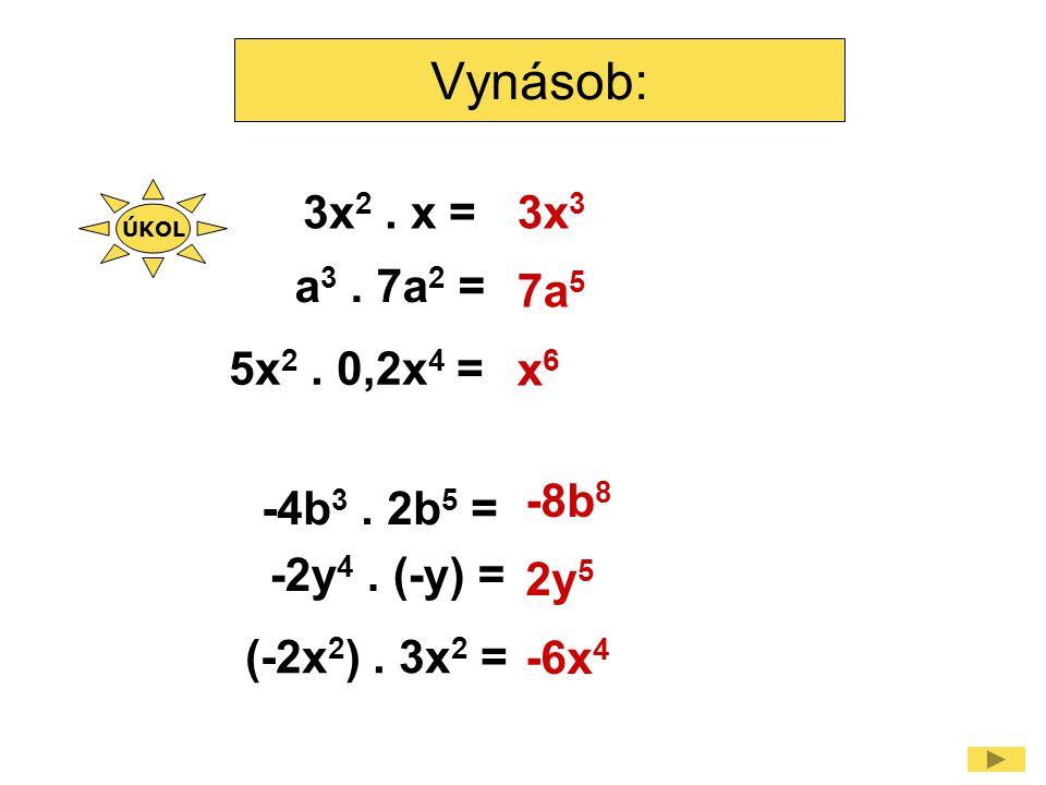 Vynásob: 3x 2.x = a 3. 7a 2 = 5x 2. 0,2x 4 = -4b 3.