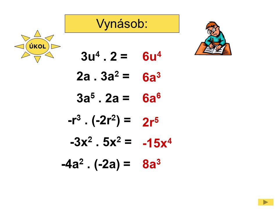 Vynásob: 3u 4.2 = 2a. 3a 2 = -r 3. (-2r 2 ) = -3x 2.