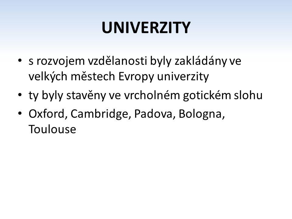 UNIVERZITY s rozvojem vzdělanosti byly zakládány ve velkých městech Evropy univerzity ty byly stavěny ve vrcholném gotickém slohu Oxford, Cambridge, P