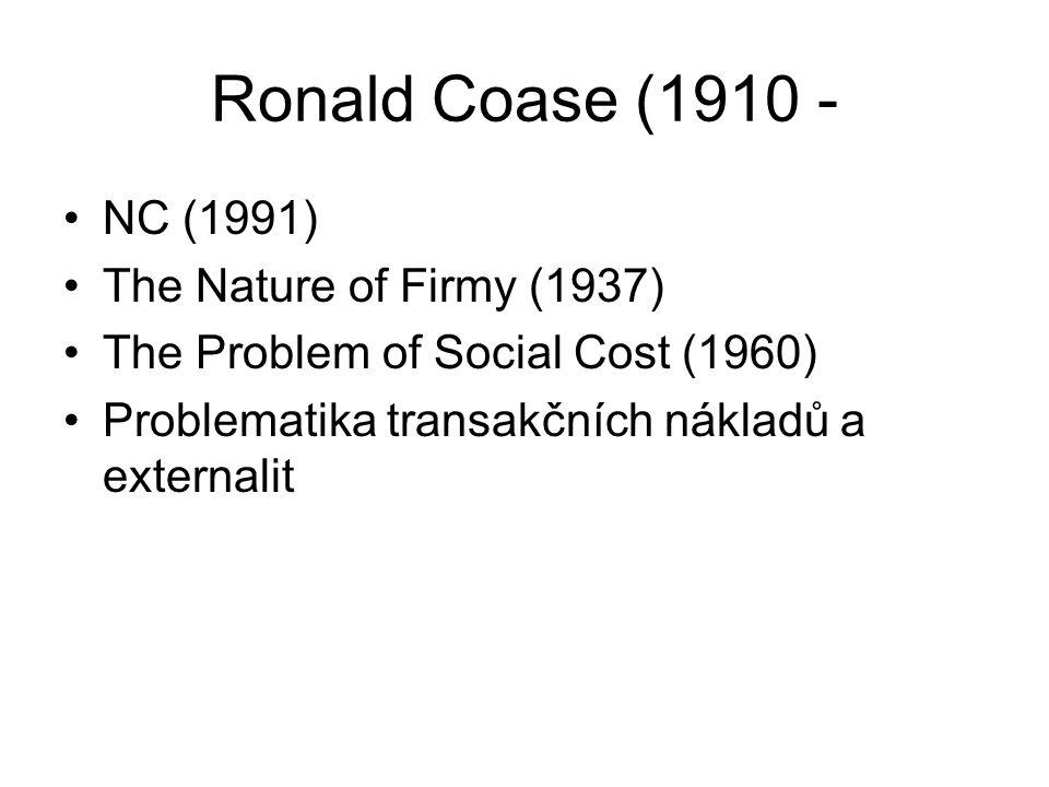 Ronald Coase (1910 - NC (1991) The Nature of Firmy (1937) The Problem of Social Cost (1960) Problematika transakčních nákladů a externalit