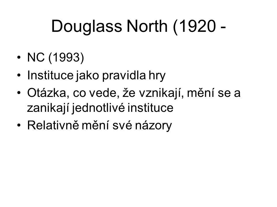 Douglass North (1920 - NC (1993) Instituce jako pravidla hry Otázka, co vede, že vznikají, mění se a zanikají jednotlivé instituce Relativně mění své