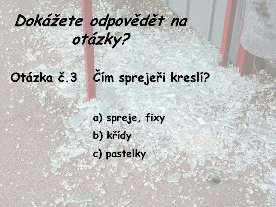Otázka č.3 Čím sprejeři kreslí? a) spreje, fixy b) křídy c) pastelky Dokážete odpovědět na otázky?