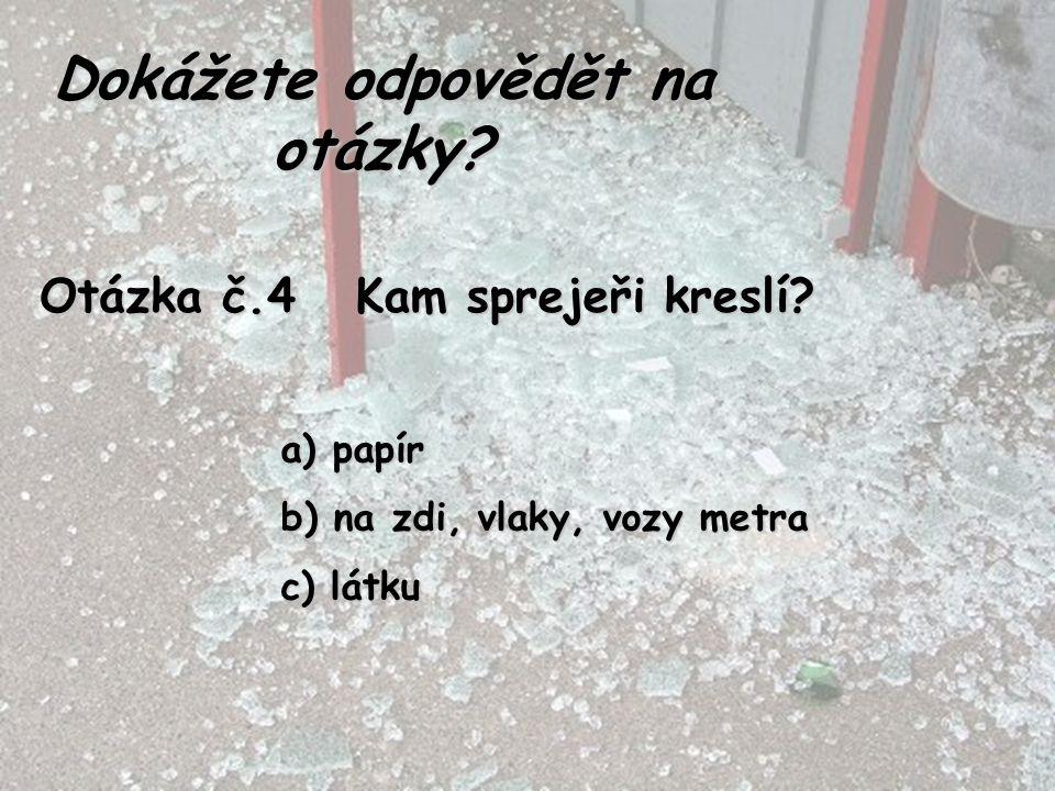 Otázka č.4 Kam sprejeři kreslí? a) papír b) na zdi, vlaky, vozy metra c) látku Dokážete odpovědět na otázky?