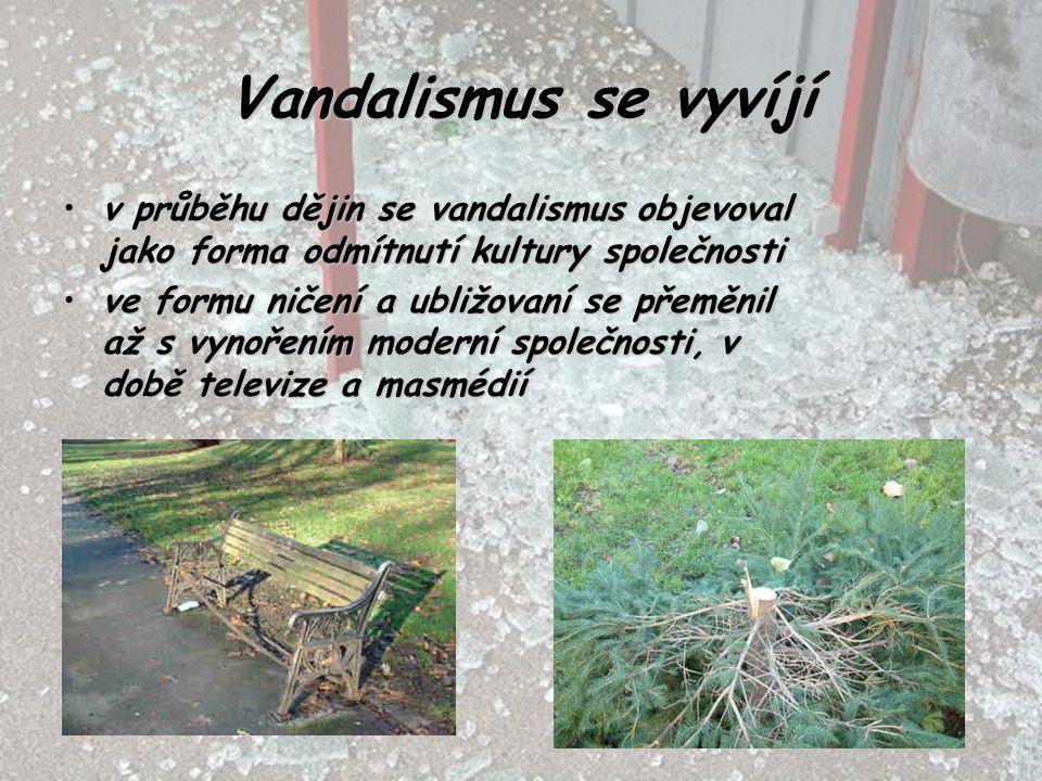 Vandalismus se vyvíjí v průběhu dějin se vandalismus objevoval jako forma odmítnutí kultury společnostiv průběhu dějin se vandalismus objevoval jako f