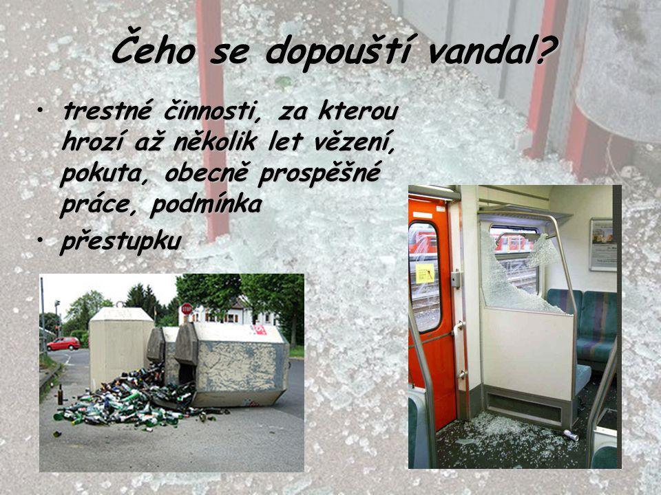 Čeho se dopouští vandal? trestné činnosti, za kterou hrozí až několik let vězení, pokuta, obecně prospěšné práce, podmínkatrestné činnosti, za kterou