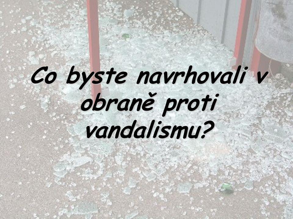 Co byste navrhovali v obraně proti vandalismu?