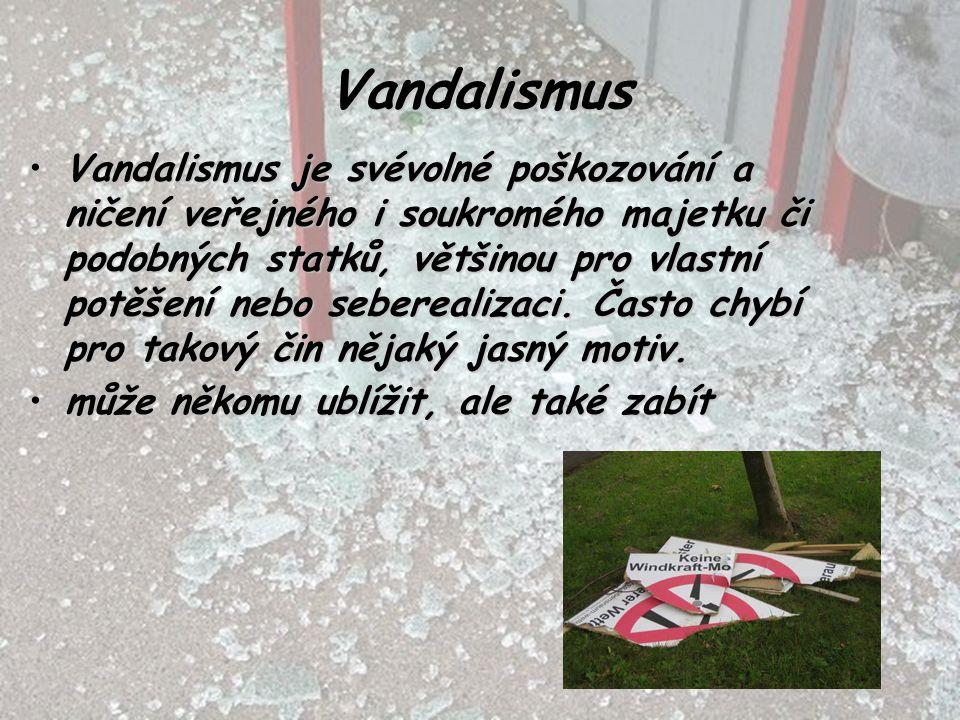 Vandalismus Vandalismus je svévolné poškozování a ničení veřejného i soukromého majetku či podobných statků, většinou pro vlastní potěšení nebo sebere