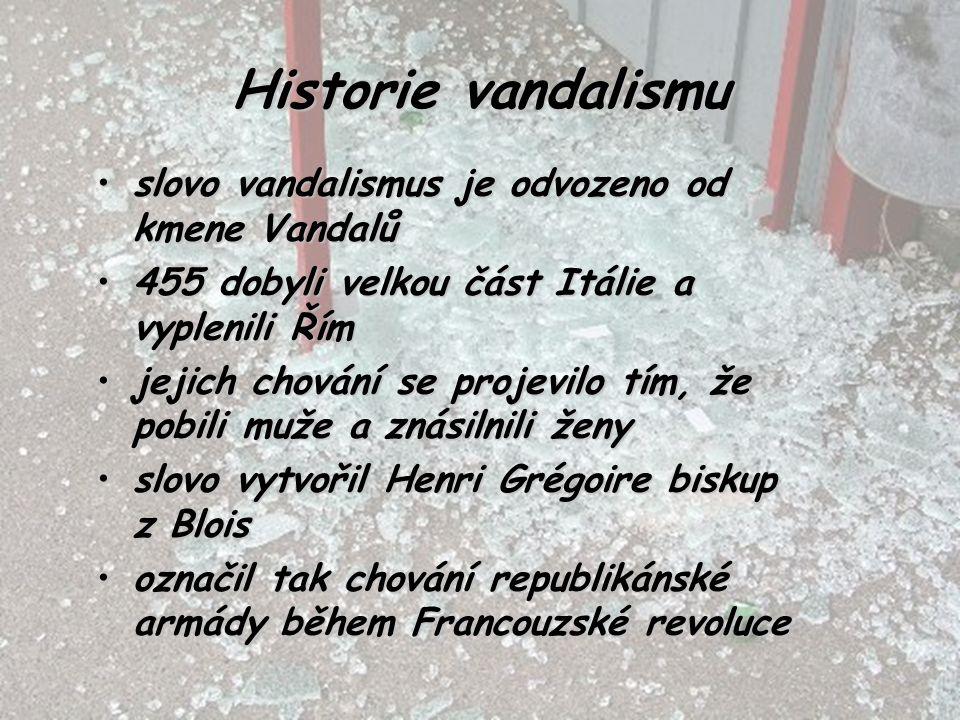 Historie vandalismu slovo vandalismus je odvozeno od kmene Vandalůslovo vandalismus je odvozeno od kmene Vandalů 455 dobyli velkou část Itálie a vyple