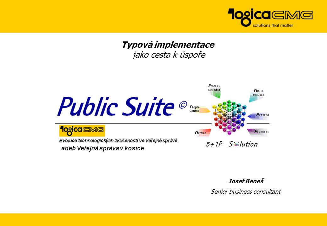 Typová implementace jako cesta k úspoře Josef Beneš Senior business consultant Public Suite aneb Veřejná správa v kostce