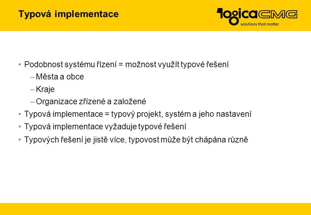 Typová implementace Podobnost systému řízení = možnost využít typové řešení –Města a obce –Kraje –Organizace zřízené a založené Typová implementace =