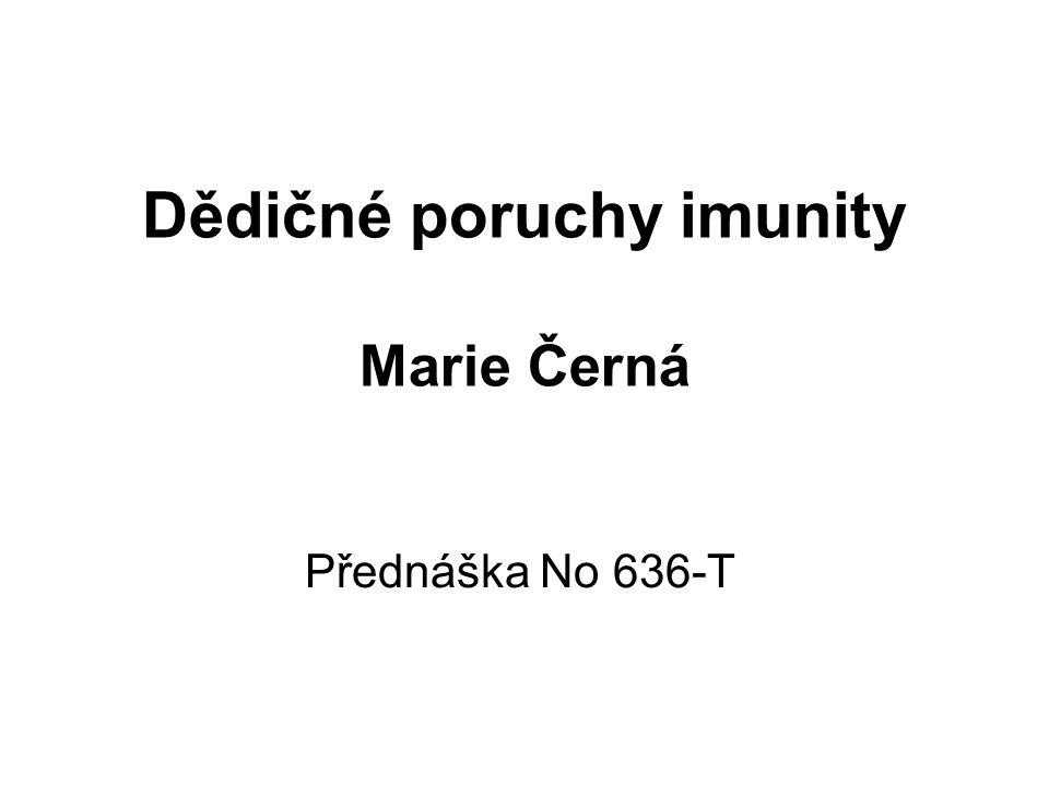 Dědičné poruchy imunity Marie Černá Přednáška No 636-T