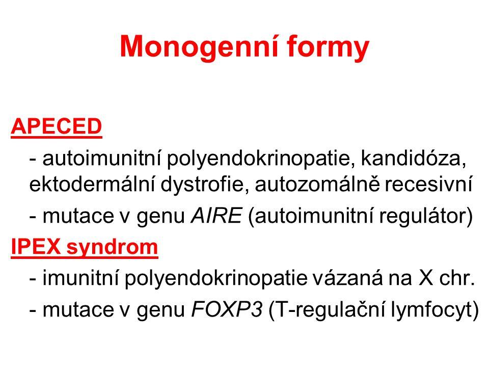 Monogenní formy APECED - autoimunitní polyendokrinopatie, kandidóza, ektodermální dystrofie, autozomálně recesivní - mutace v genu AIRE (autoimunitní