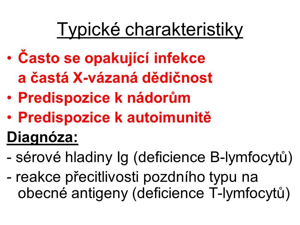 Typické charakteristiky Často se opakující infekce a častá X-vázaná dědičnost Predispozice k nádorům Predispozice k autoimunitě Diagnóza: - sérové hla
