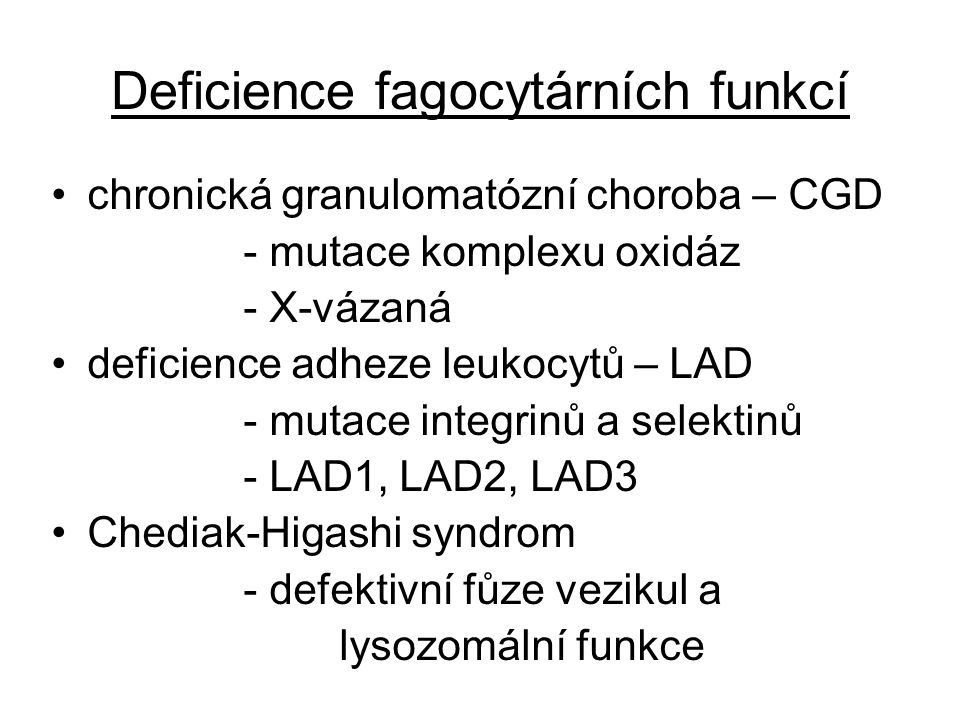 Deficience fagocytárních funkcí chronická granulomatózní choroba – CGD - mutace komplexu oxidáz - X-vázaná deficience adheze leukocytů – LAD - mutace