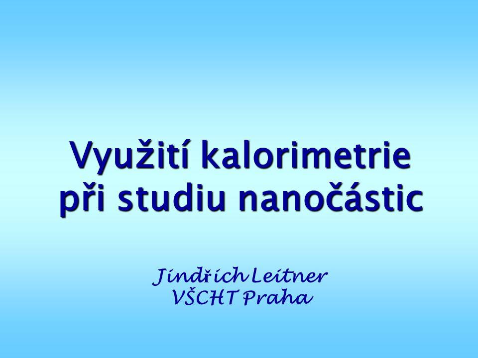 Závěr 1.Kalorimetrie je velice účinný a užitečný nástroj při studiu nanočástic.