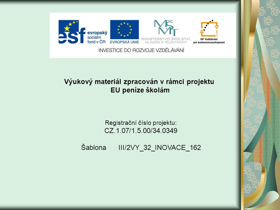Výukový materiál zpracován v rámci projektu EU peníze školám Registrační číslo projektu: CZ.1.07/1.5.00/34.0349 Šablona III/2VY_32_INOVACE_162