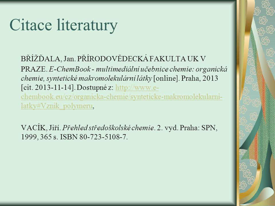 Citace literatury BŘÍŽĎALA, Jan. PŘÍRODOVĚDECKÁ FAKULTA UK V PRAZE. E-ChemBook - multimediální učebnice chemie: organická chemie, syntetické makromole