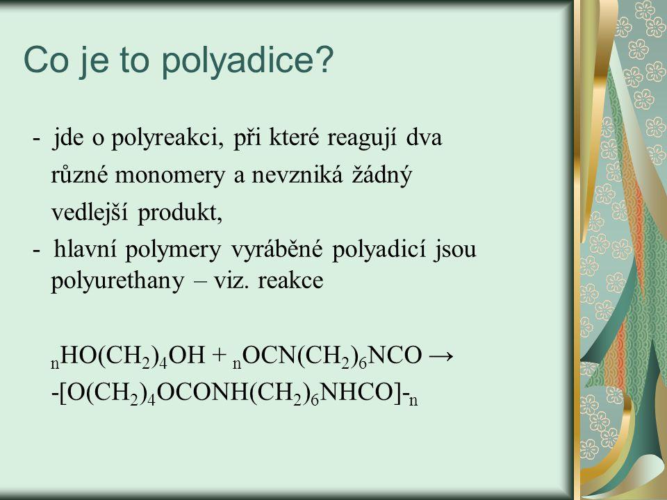 Co je to polyadice? - jde o polyreakci, při které reagují dva různé monomery a nevzniká žádný vedlejší produkt, - hlavní polymery vyráběné polyadicí j