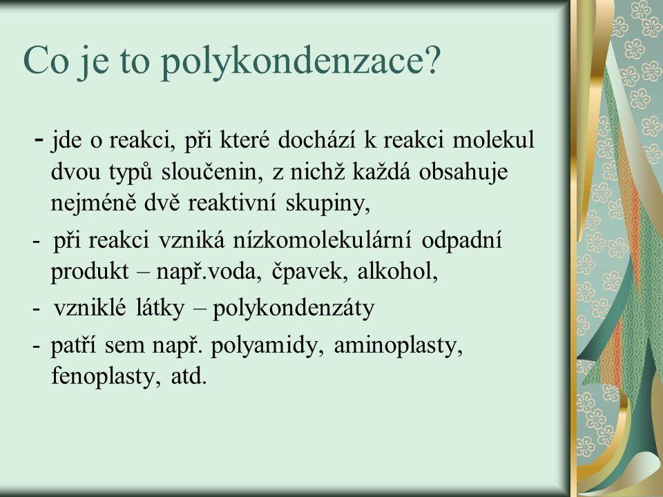 Co je to polykondenzace? - jde o reakci, při které dochází k reakci molekul dvou typů sloučenin, z nichž každá obsahuje nejméně dvě reaktivní skupiny,