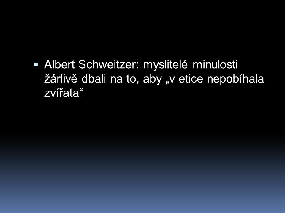 """ Albert Schweitzer: myslitelé minulosti žárlivě dbali na to, aby """"v etice nepobíhala zvířata"""