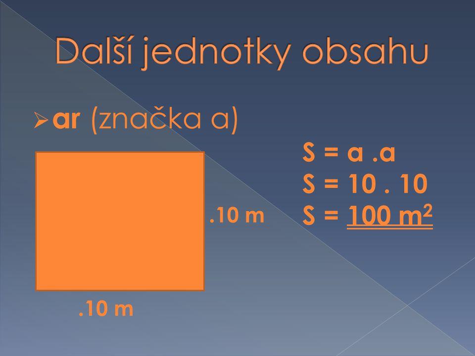 ar (značka a). 10 m S = a.a S = 10. 10 S = 100 m 2