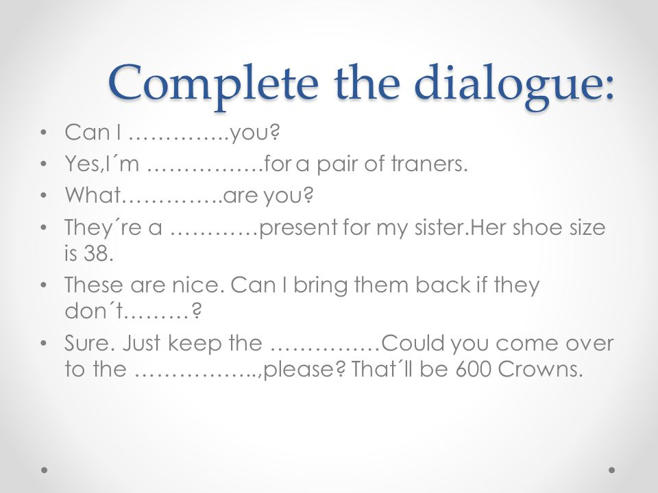 Complete the dialogue: Can I …………..you. Yes,I´m …………….for a pair of traners.
