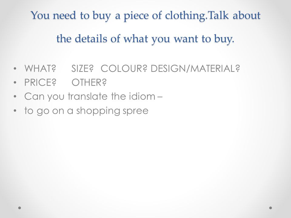 You need to buy a piece of clothing.Talk about the details of what you want to buy.