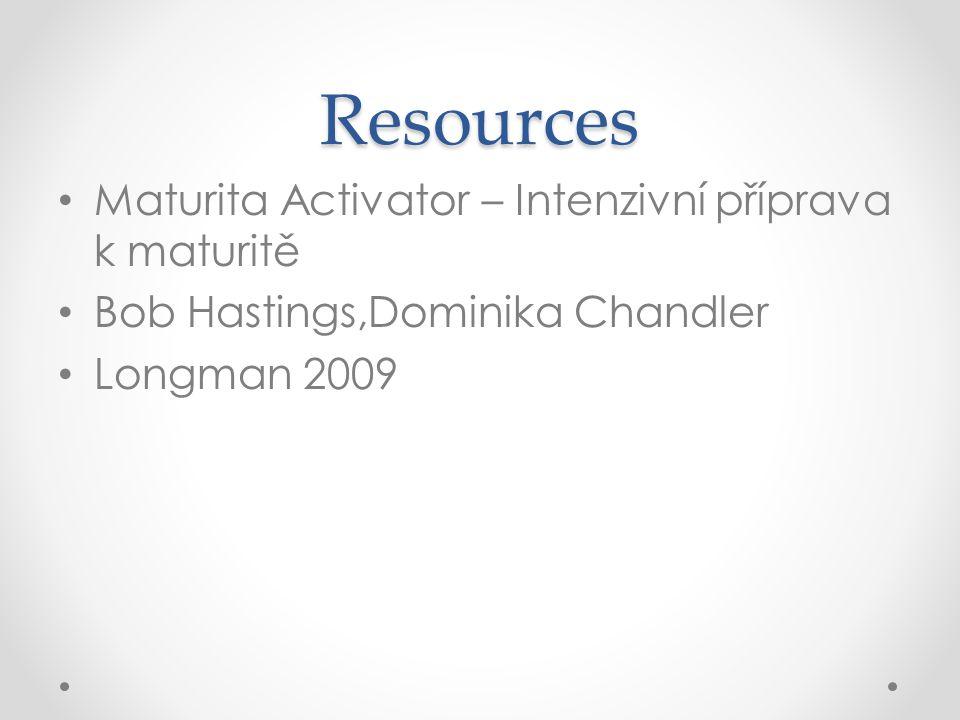 Resources Maturita Activator – Intenzivní příprava k maturitě Bob Hastings,Dominika Chandler Longman 2009