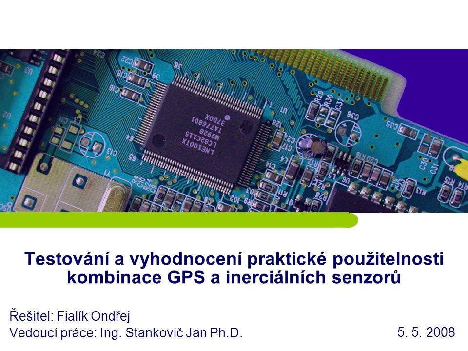 Testování a vyhodnocení praktické použitelnosti kombinace GPS a inerciálních senzorů Řešitel: Fialík Ondřej Vedoucí práce: Ing.