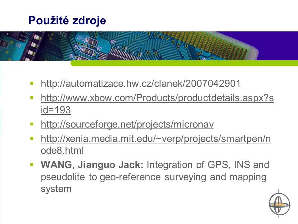 Použité zdroje  http://automatizace.hw.cz/clanek/2007042901 http://automatizace.hw.cz/clanek/2007042901  http://www.xbow.com/Products/productdetails