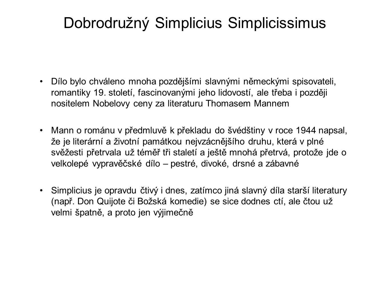 Dobrodružný Simplicius Simplicissimus Dílo bylo chváleno mnoha pozdějšími slavnými německými spisovateli, romantiky 19. století, fascinovanými jeho li
