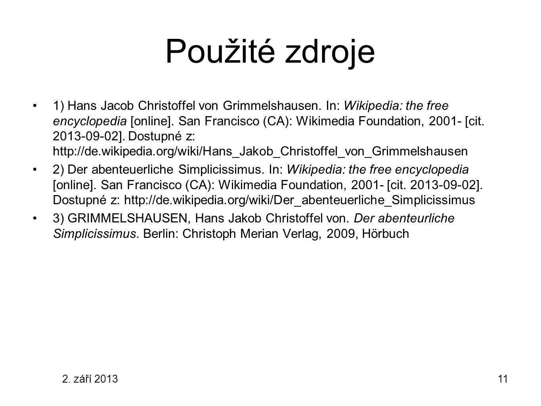 2. září 201311 Použité zdroje 1) Hans Jacob Christoffel von Grimmelshausen. In: Wikipedia: the free encyclopedia [online]. San Francisco (CA): Wikimed
