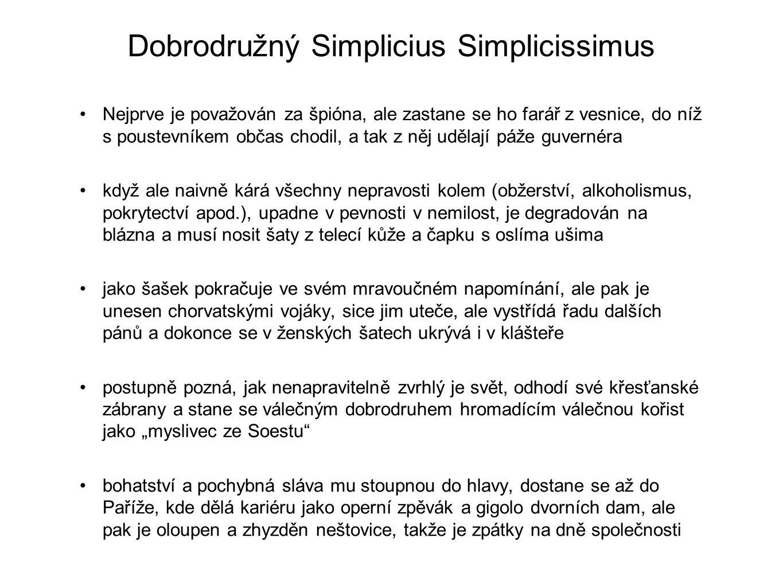 Dobrodružný Simplicius Simplicissimus Nejprve je považován za špióna, ale zastane se ho farář z vesnice, do níž s poustevníkem občas chodil, a tak z n
