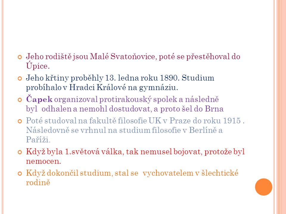 Jeho rodiště jsou Malé Svatoňovice, poté se přestěhoval do Úpice.