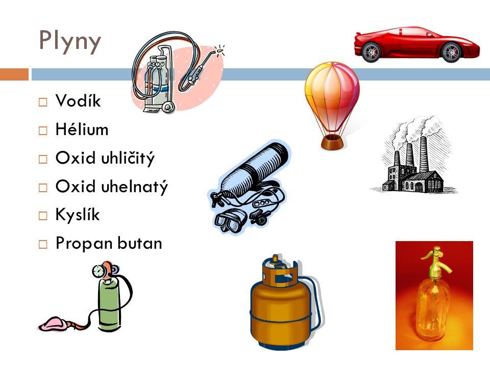 Plyny  Vodík  Hélium  Oxid uhličitý  Oxid uhelnatý  Kyslík  Propan butan