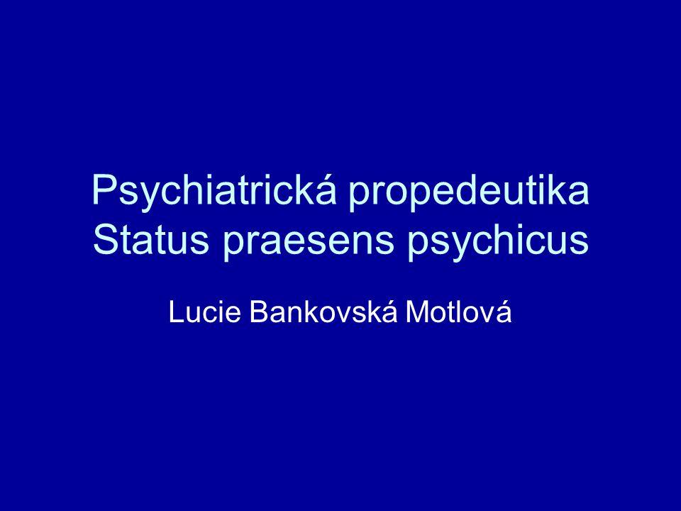 Psychiatrická propedeutika Status praesens psychicus Lucie Bankovská Motlová