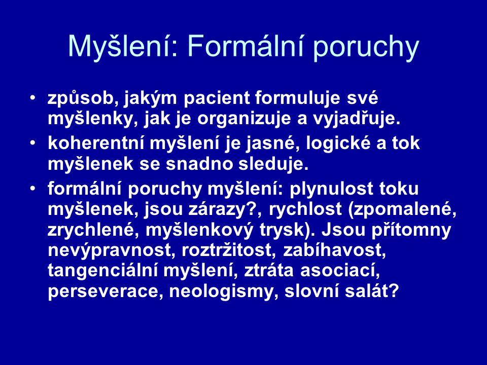Myšlení: Formální poruchy způsob, jakým pacient formuluje své myšlenky, jak je organizuje a vyjadřuje. koherentní myšlení je jasné, logické a tok myšl