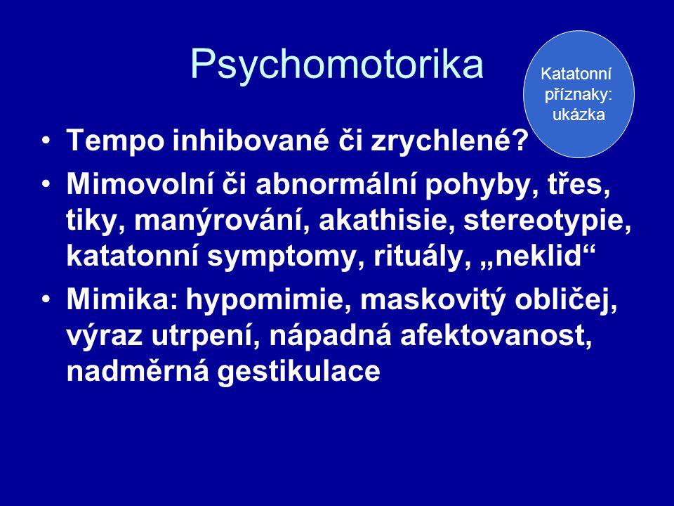 Psychomotorika Tempo inhibované či zrychlené? Mimovolní či abnormální pohyby, třes, tiky, manýrování, akathisie, stereotypie, katatonní symptomy, ritu